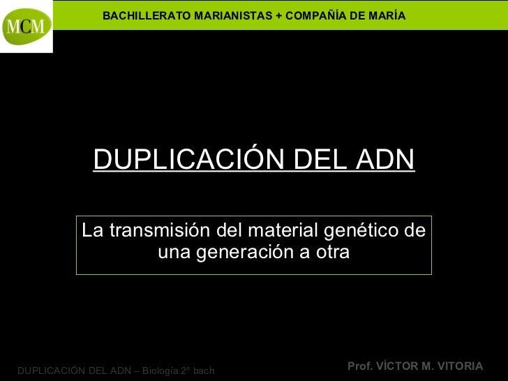 DUPLICACIÓN DEL ADN La transmisión del material genético de una generación a otra