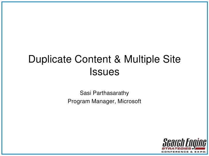 Duplicate Content & Multiple Site             Issues             Sasi Parthasarathy         Program Manager, Microsoft