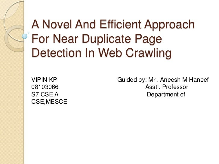 A Novel And Efficient ApproachFor Near Duplicate PageDetection In Web CrawlingVIPIN KP       Guided by: Mr . Aneesh M Hane...