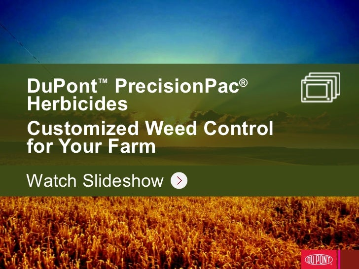 DuPont ™  PrecisionPac ® Herbicides Customized Weed Control for Your Farm Watch Slideshow