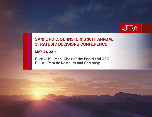SANFORD C. BERNSTEIN'S 30TH ANNUAL STRATEGIC DECISIONS CONFERENCE MAY 28, 2014 Ellen J. Kullman, Chair of the Board and CE...