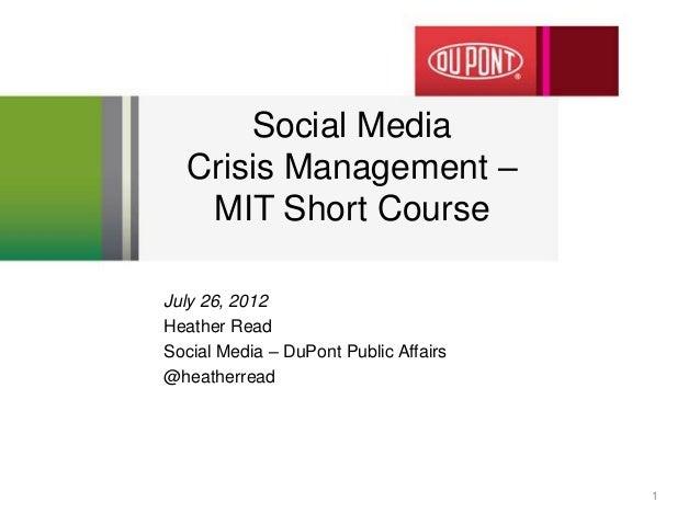 Social MediaCrisis Management –MIT Short CourseJuly 26, 2012Heather ReadSocial Media – DuPont Public Affairs@heatherread1