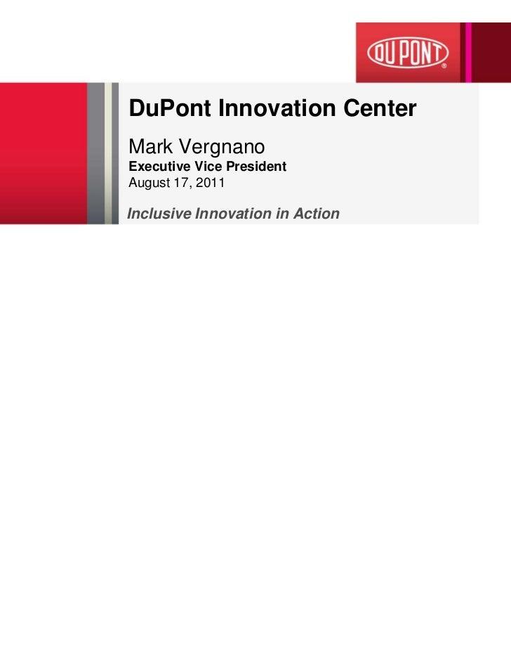 DuPont Innovation CenterMark VergnanoExecutive Vice PresidentAugust 17, 2011Inclusive Innovation in Action                ...