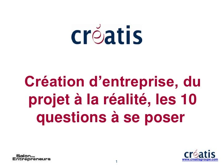 Création d'entreprise, du projet à la réalité, les 10 questions à se poser<br />