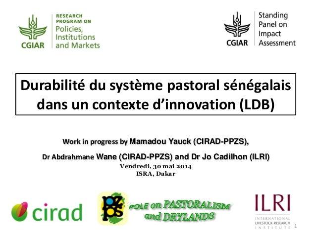 1 Work in progress by Mamadou Yauck (CIRAD-PPZS), Dr Abdrahmane Wane (CIRAD-PPZS) and Dr Jo Cadilhon (ILRI) Vendredi, 30 m...
