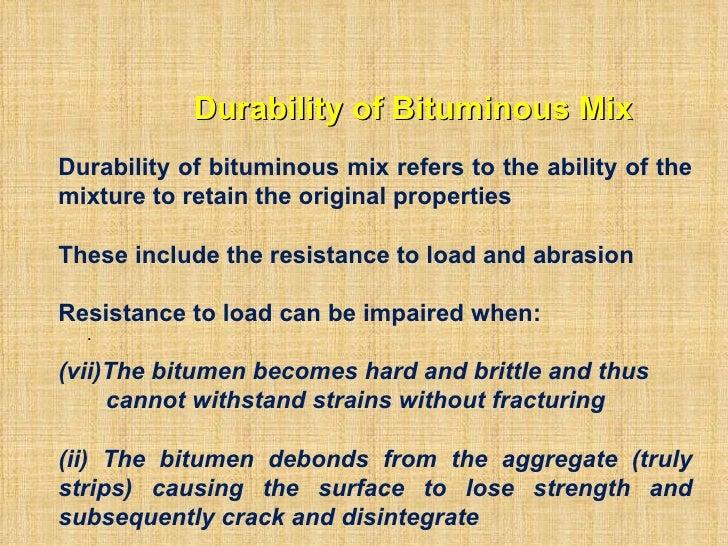 Durability of Bituminous Mix . <ul><li>Durability of bituminous mix refers to the ability of the mixture to retain the ori...