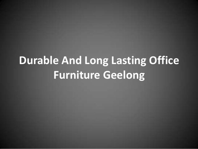 Durable And Long Lasting Office Furniture Geelong