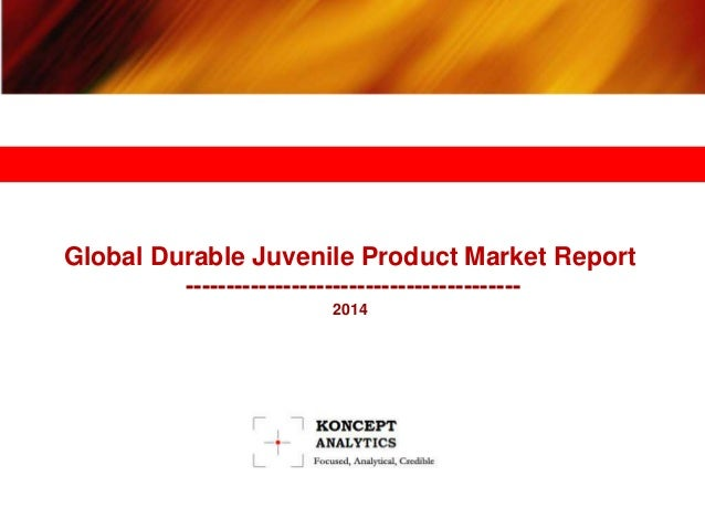 Global Durable Juvenile Product Market Report ----------------------------------------- 2014