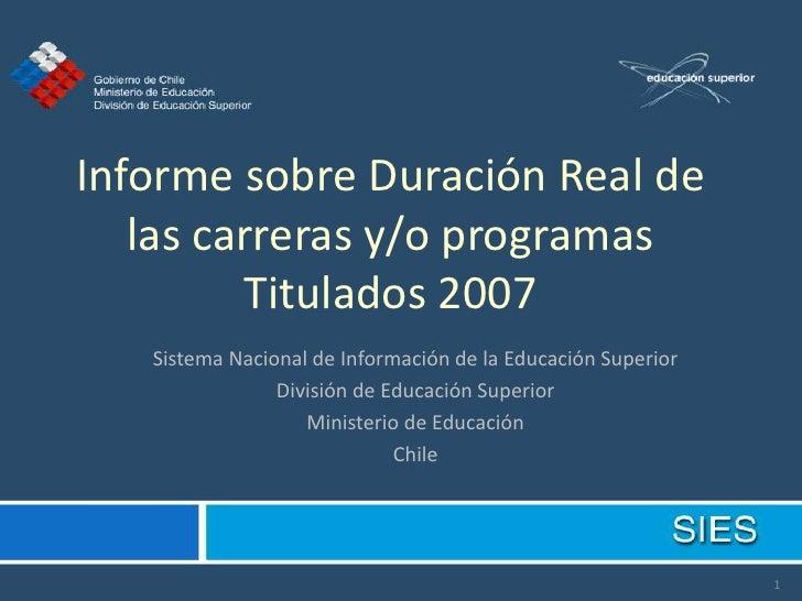 Informe sobre Duración Real de    las carreras y/o programas          Titulados 2007    Sistema Nacional de Información de...