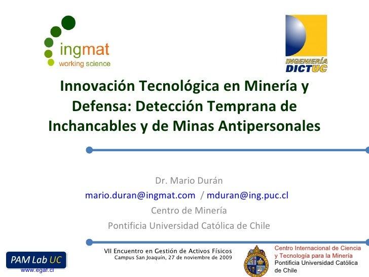 Innovación Tecnológica en Minería y Defensa: Detección Temprana de Inchancables y de Minas Antipersonales Dr. Mario Durán ...