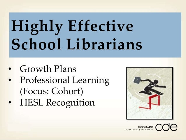 Highly Effective School Librarians • Growth Plans • Professional Learning (Focus: Cohort) • HESL Recognition Month Day Yea...