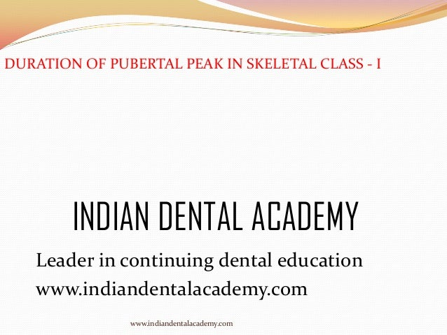 DURATION OF PUBERTAL PEAK IN SKELETAL CLASS - I  INDIAN DENTAL ACADEMY Leader in continuing dental education www.indianden...