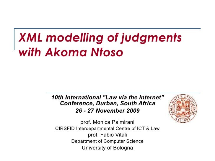 """XML modelling of judgments  with Akoma Ntoso 10th International """"Law via the Internet"""" Conference, Durban, South..."""
