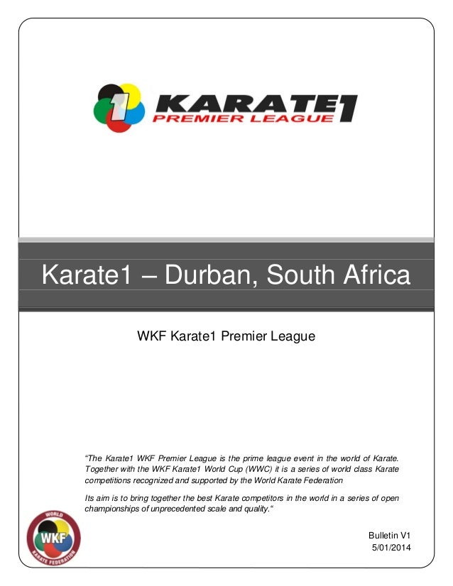 "Karate1 – Durban, South Africa WKF Karate1 Premier League  22  ""The Karate1 WKF Premier League is the prime league event i..."