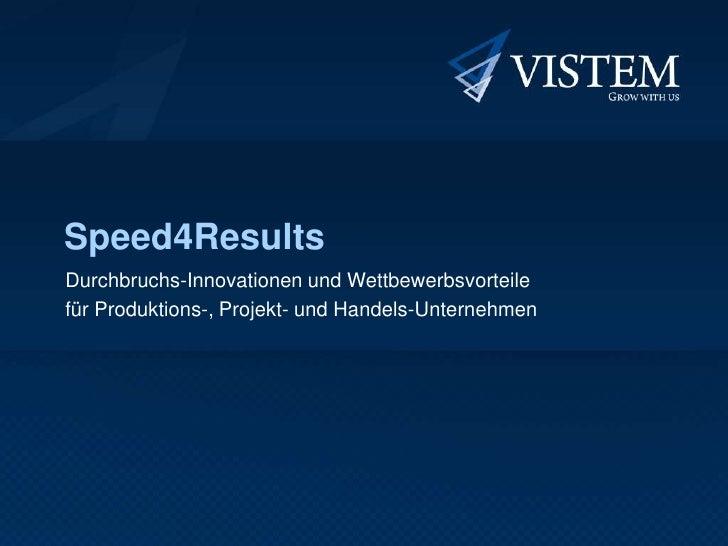 Speed4Results<br />Durchbruchs-Innovationen und Wettbewerbsvorteile<br />für Produktions-, Projekt- und Handels-Unternehme...