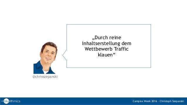 """""""Durch reine Inhaltserstellung dem Wettbewerb Traffic klauen"""" © Campixx Week 2016 – Christoph Szepanski @chrisszepanski"""