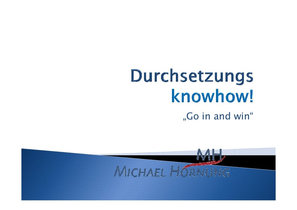 """Durchsetzungs knowhow! - """"go in and win"""""""