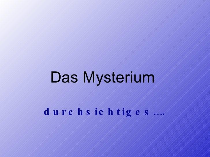 Das Mysterium  durchsichtiges….