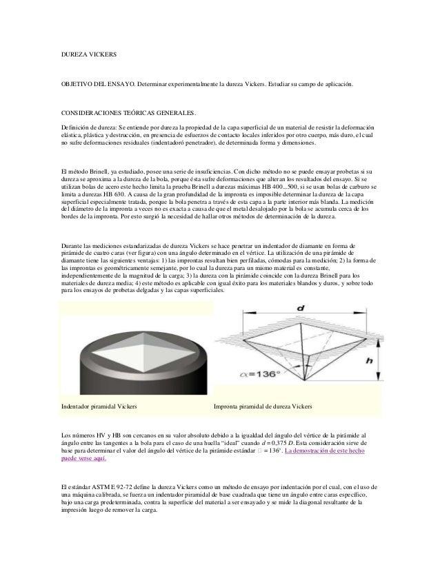 DUREZA VICKERS OBJETIVO DEL ENSAYO. Determinar experimentalmente la dureza Vickers. Estudiar su campo de aplicación. CONSI...
