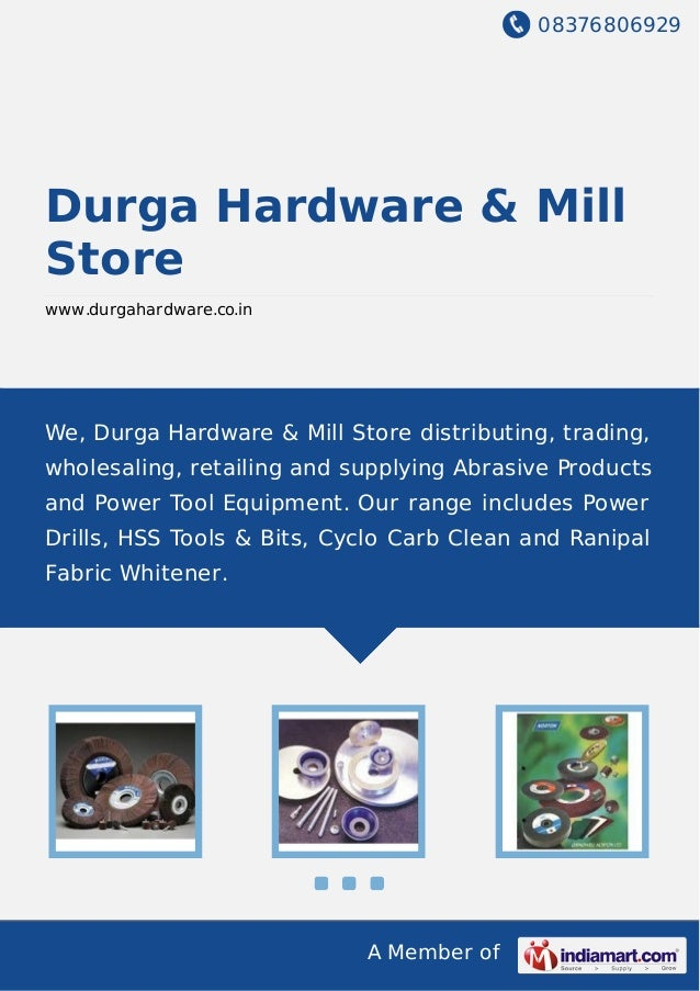 08376806929 A Member of Durga Hardware & Mill Store www.durgahardware.co.in We, Durga Hardware & Mill Store distributing, ...