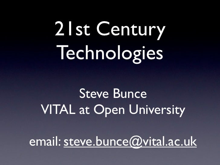 21st Century    Technologies        Steve Bunce  VITAL at Open Universityemail: steve.bunce@vital.ac.uk