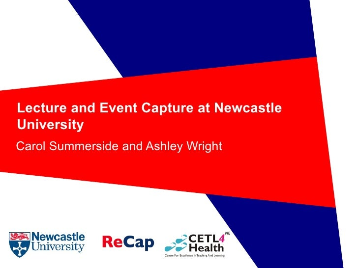 Lecture and Event Capture at Newcastle University Carol Summerside and Ashley Wright