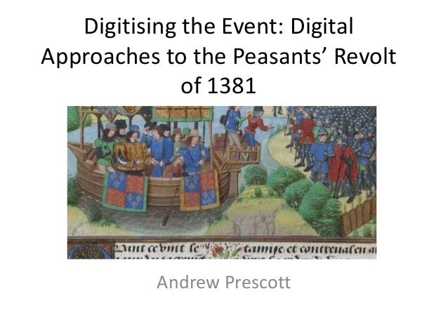 Digitising the Event: Digital Approaches to the Peasants' Revolt of 1381  Andrew Prescott