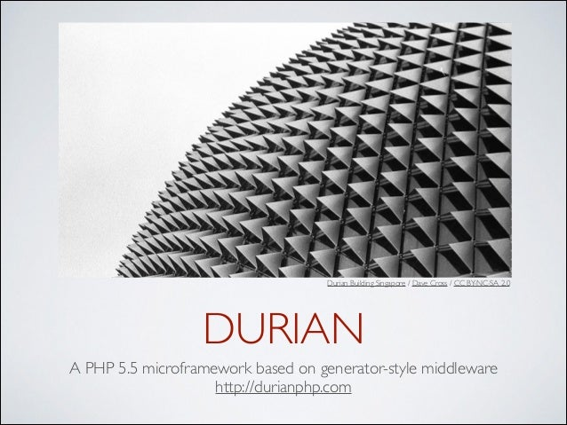 Durian Building Singapore / Dave Cross / CC BY-NC-SA 2.0  DURIAN A PHP 5.5 microframework based on generator-style middlew...
