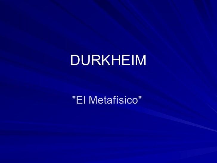"""DURKHEIM """"El Metafísico"""""""