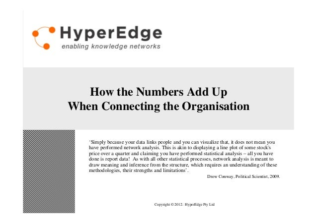 How the Numbers Add UpWhen Connecting the Organisation   'Simply because your data links people and you can visualize that...