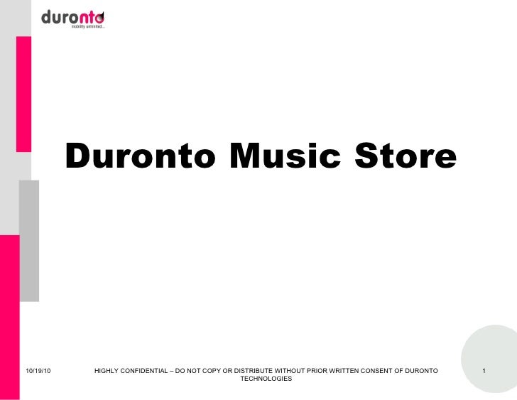 Duronto Music Store 10/19/10 HIGHLY CONFIDENTIAL – DO NOT COPY OR DISTRIBUTE WITHOUT PRIOR WRITTEN CONSENT OF DURONTO TECH...