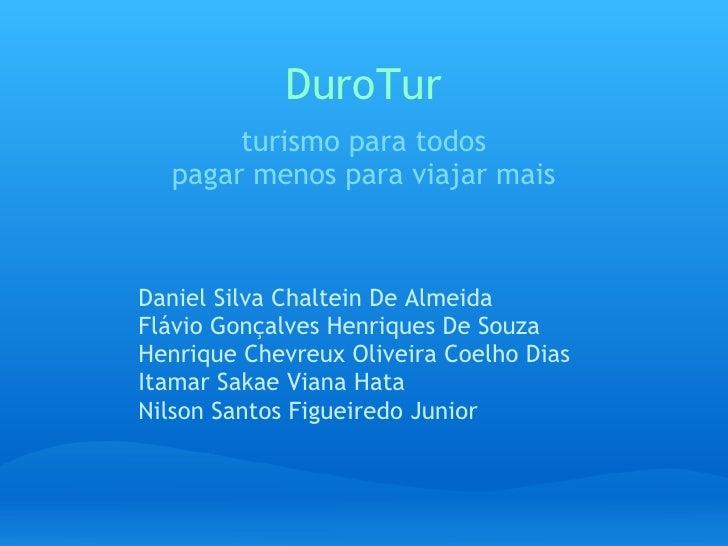 DuroTur        turismo para todos   pagar menos para viajar mais    Daniel Silva Chaltein De Almeida Flávio Gonçalves Henr...