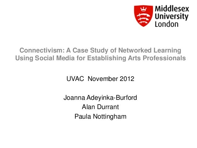 Connectivism: A Case Study of Networked LearningUsing Social Media for Establishing Arts Professionals                UVAC...