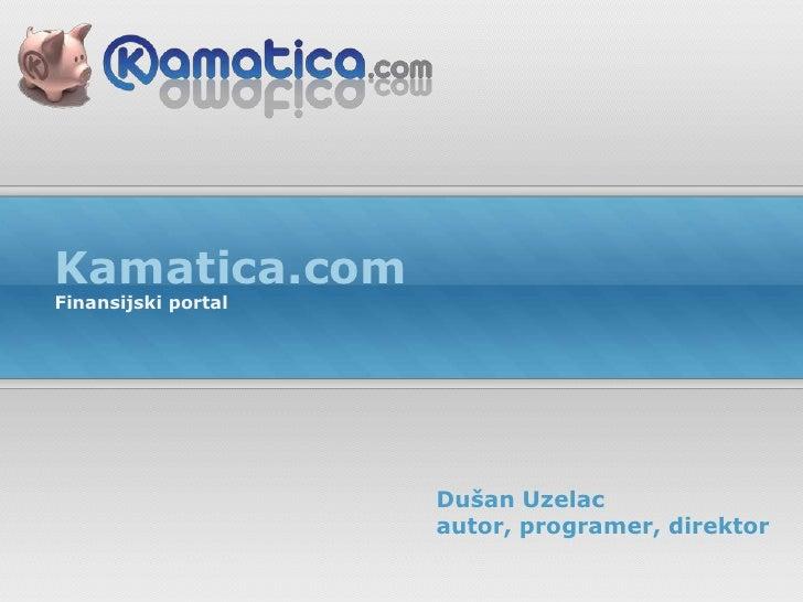 Kamatica.com<br />Finansijski portal<br />Dušan Uzelacautor, programer, direktor<br />