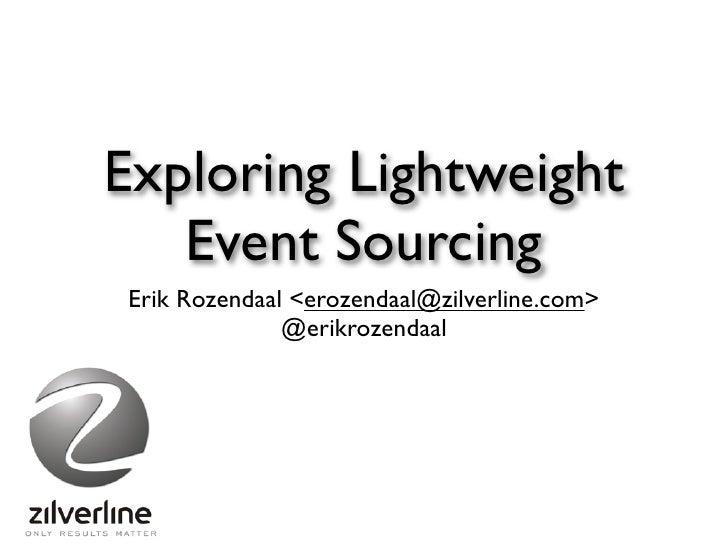 Exploring Lightweight   Event SourcingErik Rozendaal <erozendaal@zilverline.com>              @erikrozendaal