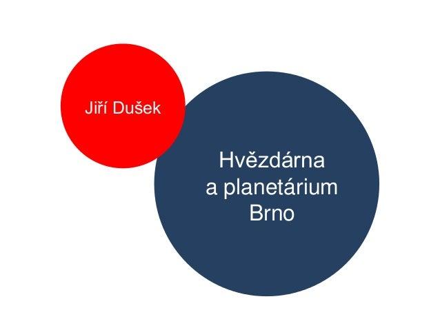 Hvězdárna a planetárium Brno Jiří Dušek