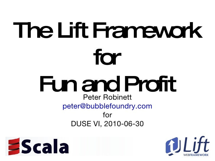 The Lift Framework for Fun and Profit Peter Robinett [email_address] for DUSE VI, 2010-06-30