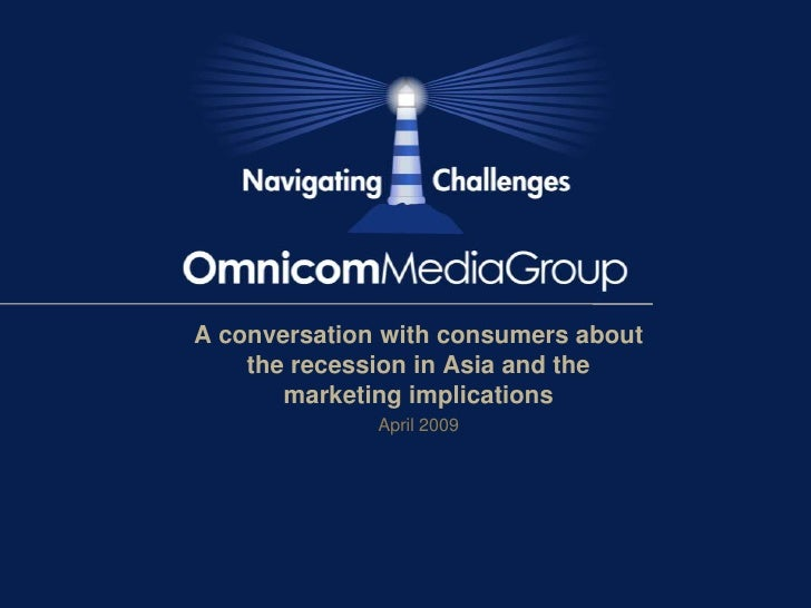 Consumer Confidence and Planned Spending Behaviour in the Recession. A Conversation with Asian Consumers by Omnicom Media Group