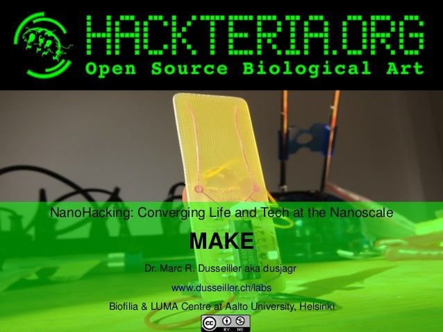 NanoHacking: Converging Life and Tech at the Nanoscale  MAKE Dr. Marc R. Dusseiller aka dusjagr  www.dusseiller.ch/labs   ...