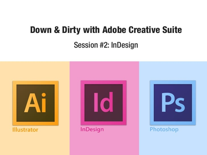 Down & Dirty with Adobe Creative Suite          Session #2: InDesign