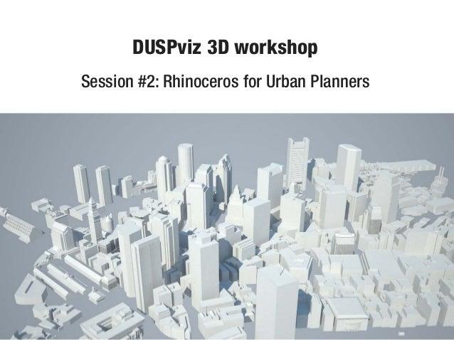 DUSPviz 3D workshopSession #2: Rhinoceros for Urban Planners