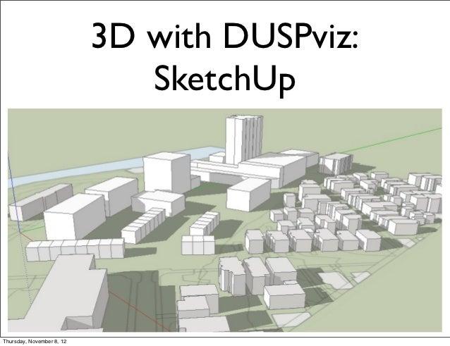 3D with DUSPviz:                              SketchUpThursday, November 8, 12