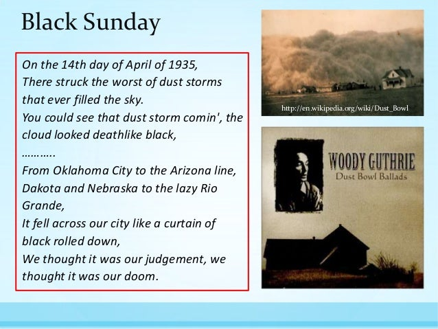 Black Sunday On the 14th day of April of 1935, There struck the worst of dust storms that ever filled the sky. You could s...