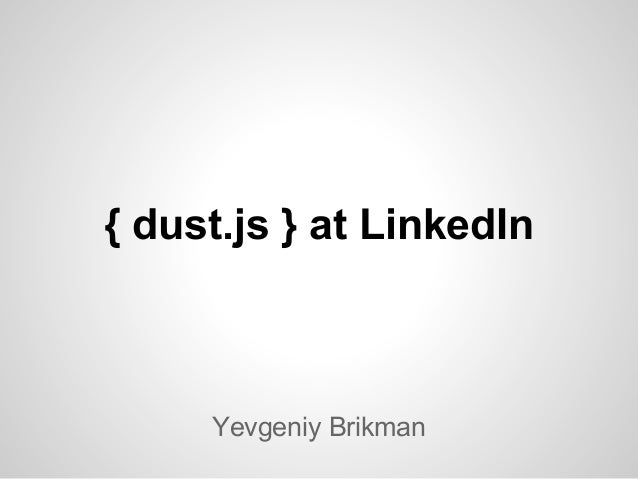{ dust.js } at LinkedIn     Yevgeniy Brikman