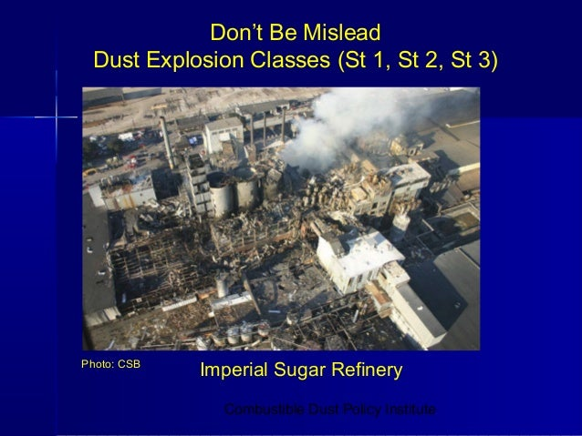 Don't Be Mislead Dust Explosion Classes (St 1, St 2, St 3)Photo: CSB             Imperial Sugar Refinery               Com...