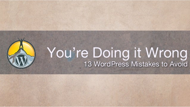 You're Doing it Wrong  13 WordPress Mistakes to Avoid
