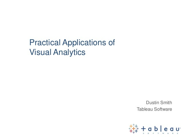 Practical Applications ofVisual Analytics                                Dustin Smith                            Tableau S...