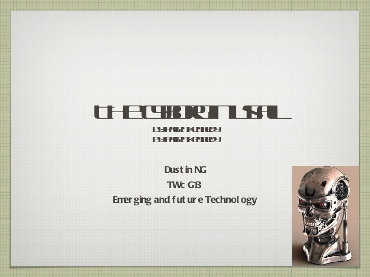 THe cyborg in us all By: Pagen Kennedy By: Pagen Kennedy <ul><li>Dustin NG </li></ul><ul><li>TWc G13 </li></ul><ul><li>Eme...