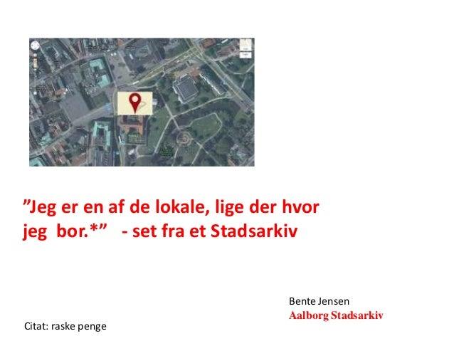 Du står her - oplæg v/Bente Jensen, Aalborg Stadsarkiv