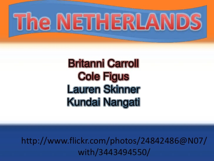 The NETHERLANDS<br />Britanni Carroll<br />Cole Figus<br />Lauren Skinner<br />KundaiNangati<br />http://www.flickr.com/ph...